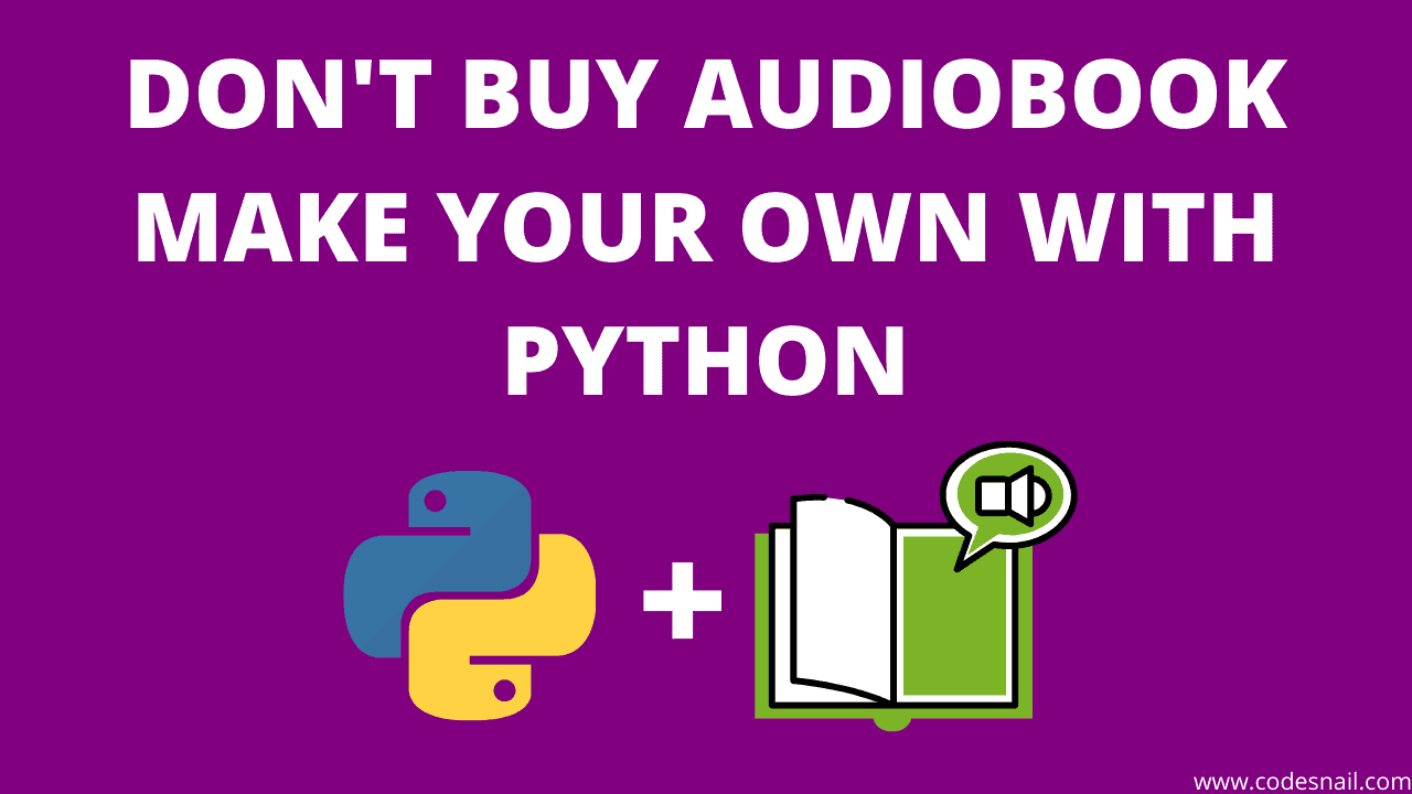 don't buy audiobook make your own audiobook using python text to speech using python